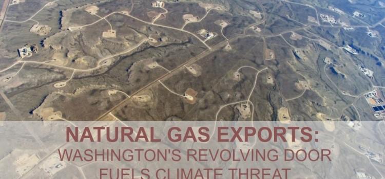 "Introducing ""Natural Gas Exports: Washington's Revolving Door Fuels Climate Threat"""